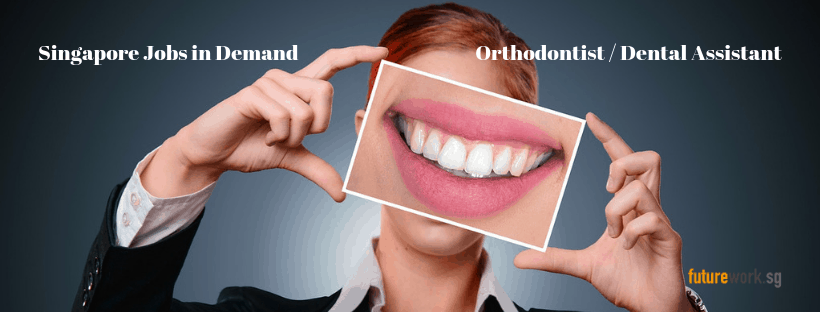 Singapore Jobs in Demand - Orthodontist Dental Assistant